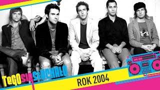 Tego si� s�ucha�o: Rok 2004