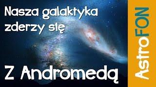 Nasza galaktyka zderzy si� z Andromed� - Astrofon