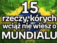 15 rzeczy, których wciąż nie wiesz o Mundialu!