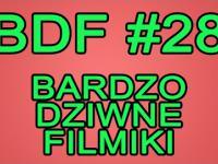 BDF! - Bardzo dziwne filmiki #28