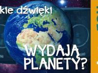Jakie dźwięki wydają planety (ostrzeżenie o ciarkach na plecach) - Astrofon
