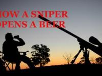 How a sniper opens a beer