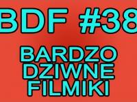 BDF! - Bardzo dziwne filmiki #38