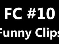 FC - Funny Clips #10