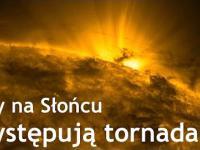 Czy na Słońcu występują tornada?