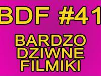 BDF! - Bardzo dziwne filmiki #41