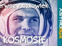 Pierwszy człowiek (i pierwszy mocz) w kosmosie - Astrofaza #5