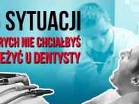 16 sytuacji których nie chciałbyś przeżyć u dentysty