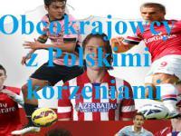 11-nastka najlepszych obcokrajowców z Polskimi korzeniami