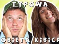 TYPOWA KOBIETA KIBICA - Kisiel i BartekUsa
