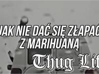 THUG LIFE - jak nie dać się złapać z marihuaną