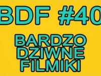 BDF! - Bardzo dziwne filmiki #40