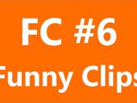 FC - Funny Clips #6