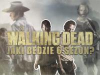 [SPOILERY] The Walking Dead - Jaki Będzie 6 Sezon?   Krokietywny