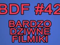 BDF! - Bardzo dziwne filmiki 42