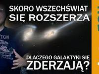 Skoro wszechświat się rozszerza to dlaczego zderzają się galaktyki - Astrofon