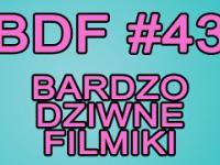 BDF! - Bardzo dziwne filmiki 43