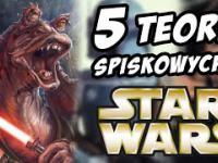 5 TEORII SPISKOWYCH O STAR WARS