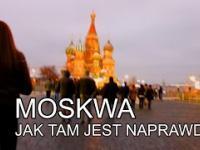 Moskwa - jak tam jest naprawdę