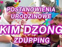KIM DZONG - postanowienia urodzinowe - ZDUPPING