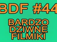 BDF! - Bardzo dziwne filmiki 44