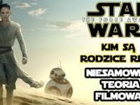 Przebudzenie Mocy - Kim są rodzice Rey? Niesamowita Teoria Filmowa!