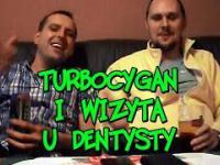 TurboCygan opowiada o wizycie u dentysty