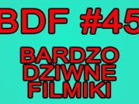 BDF! - Bardzo dziwne filmiki 45