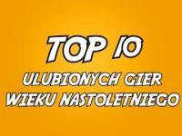 Przygodomaniak - TOP 10 ulubionych gier wieku nastoletniego