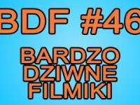 BDF! - Bardzo dziwne filmiki 46