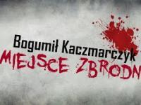 Miejsce Zbrodni: Bogumił Kaczmarczyk