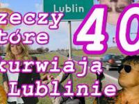 40 RZECZY, KTÓRE WKURWIAJĄ W LUBLINIE