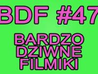 BDF! - Bardzo dziwne filmiki 47