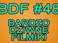 BDF! - Bardzo dziwne filmiki 48