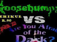 Gęsia Skórka vs Czy boisz się ciemności? odc 23| wehikuł r90