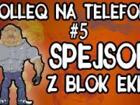 TrolleQ na telefonie 5 - Spejson z Blok ekipy i rozmowy telefoniczne