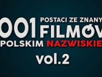 1001 postaci ze znanych filmów z polskim nazwiskiem VOL 2