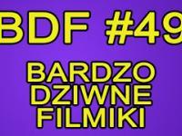BDF! - Bardzo dziwne filmiki 49