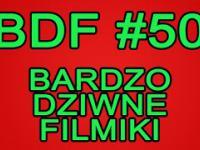 BDF! - Bardzo dziwne filmiki 50