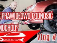 Jak prawidłowo podnosić samochód? Vlog 30 jak zacząć przygodę z mechaniką