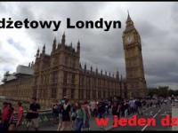 Budżetowy Londyn - w jeden dzień. Budżetowy Luksus.