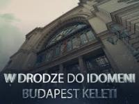 Operacja Macedonia - W drodze do Idomeni - Budapest Keleti (odc. 1)
