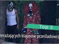 Top 5: Przerażających klaunów prześladowców