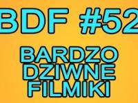 BDF! - Bardzo dziwne filmiki 52