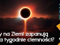 Na Ziemi zapanują dwa tygodnie ciemności? - Astrofon
