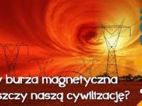 Czy burza magnetyczna zniszczy naszą cywilizację? - AstroFon