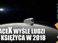 SpaceX wyśle astronautów do Księżyca w 2018 roku - Astrofon