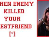 WHEN ENEMY KILLED YOUR BEST FRIEND