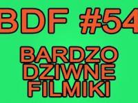 BDF! - Bardzo dziwne filmiki 54
