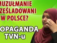 Propaganda TVN-u. Muzułmanie prześladowani w Polsce? -